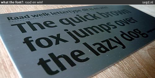 Raad welk lettertype dit is en win!